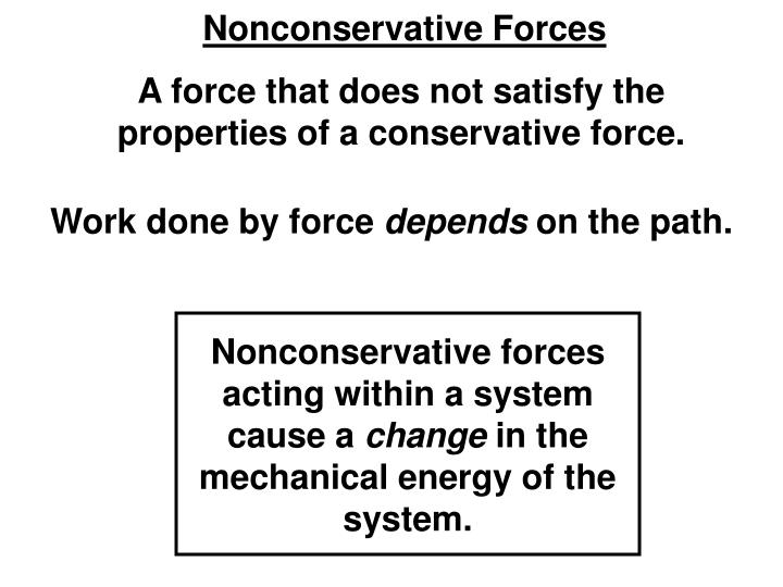 Nonconservative forces acting within a system cause a
