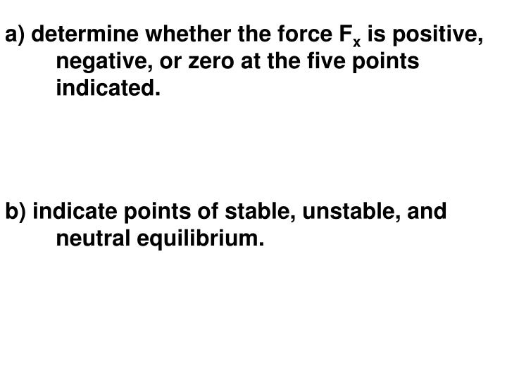 a) determine whether the force F