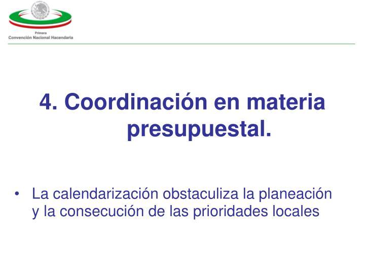 4. Coordinación en materia presupuestal.