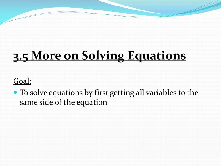 3.5 More on Solving Equations