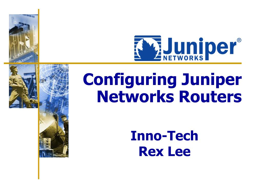 PPT - Configuring Juniper Networks Routers PowerPoint Presentation