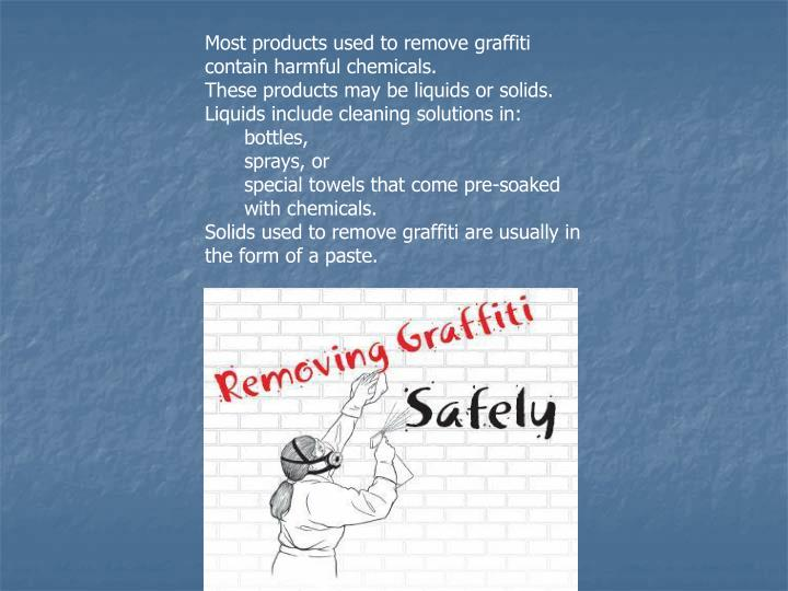 Most products used to remove graffiti contain harmful chemicals.