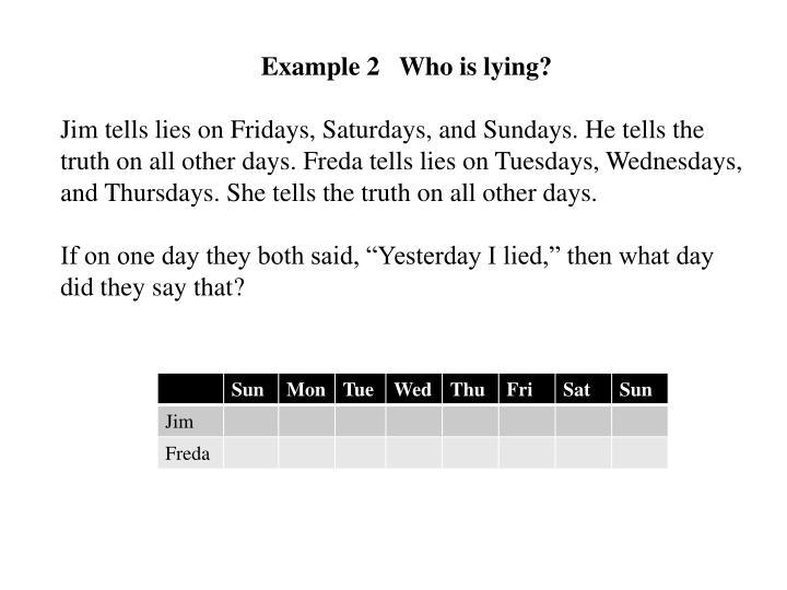 Example 2   Who is lying?