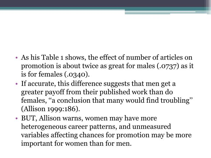 As his Table 1 shows, the effect of number of articles on promotion is about twice as great for males (.0737) as it is for females (.0340).
