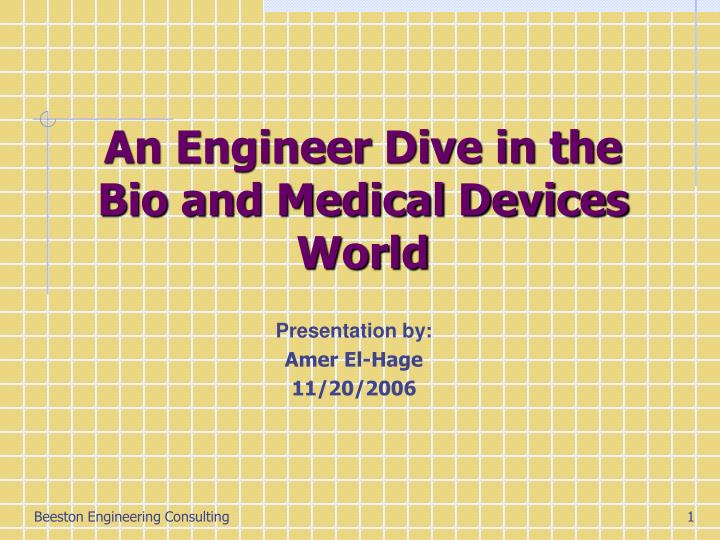 An engineer dive in the bio and medical devices world