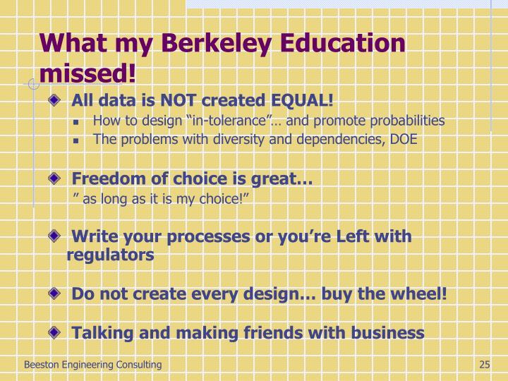 What my Berkeley Education missed!