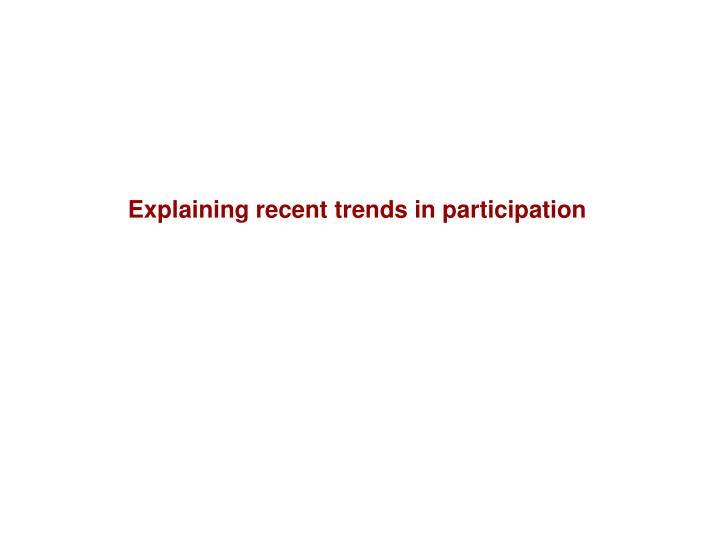 Explaining recent trends in participation