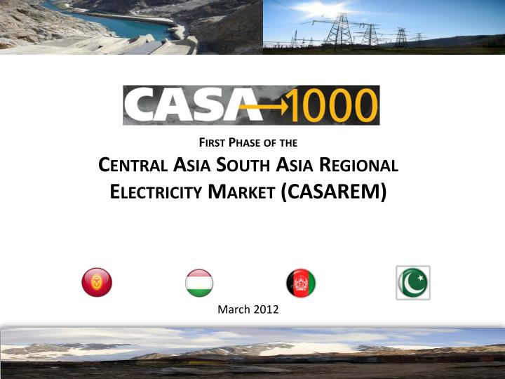 First phase of the central asia south asia regional electricity market casarem