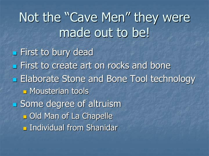"""Not the """"Cave Men"""" they were made out to be!"""