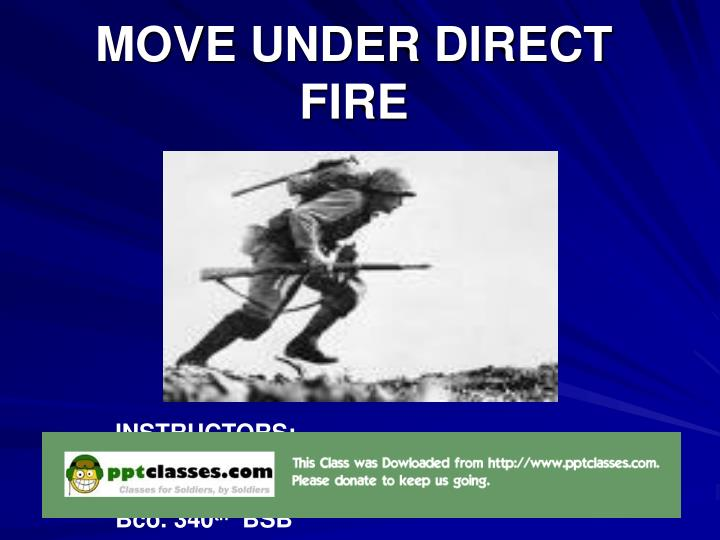 move under direct fire n.