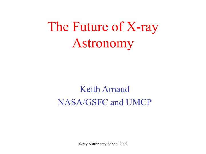 The future of x ray astronomy