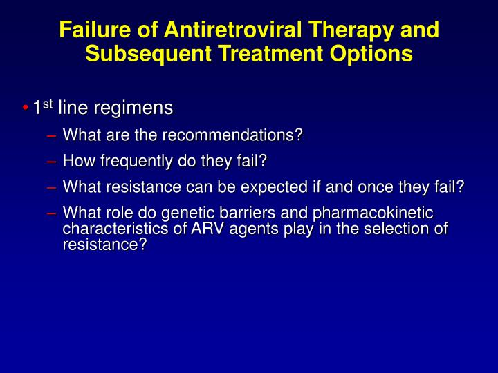 Failure of antiretroviral therapy and subsequent treatment options1