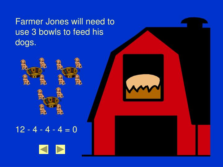 Farmer Jones will need to use 3 bowls to feed his dogs.