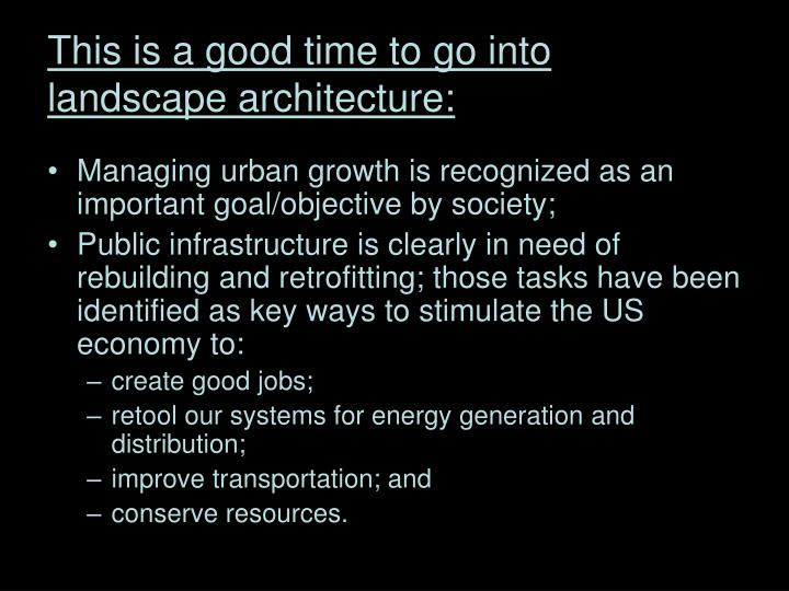 This is a good time to go into landscape architecture: