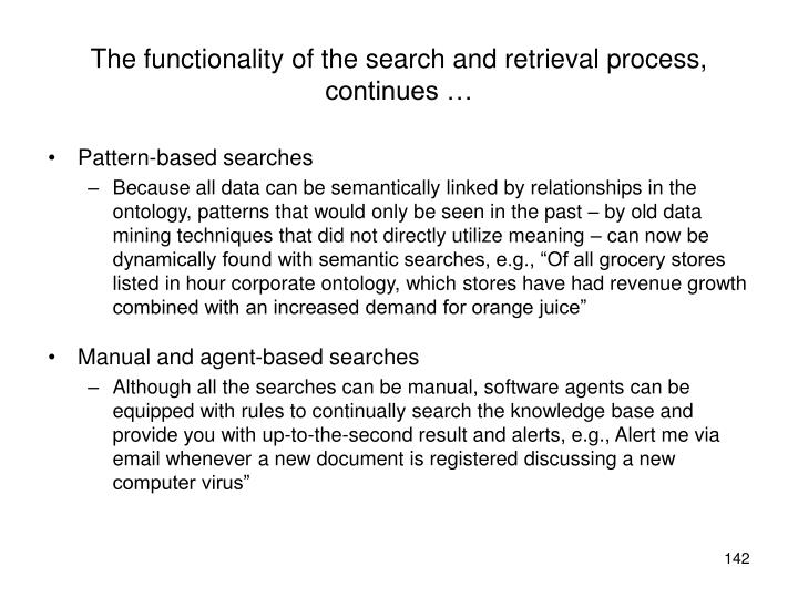 The functionality of the search and retrieval process, continues …
