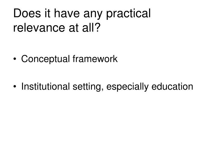 Does it have any practical relevance at all?