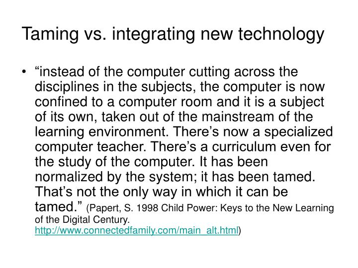 Taming vs. integrating new technology