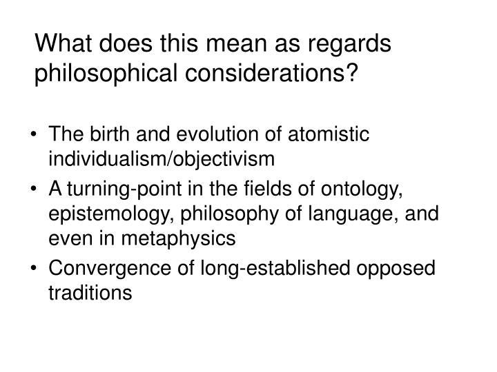 What does this mean as regards philosophical considerations?