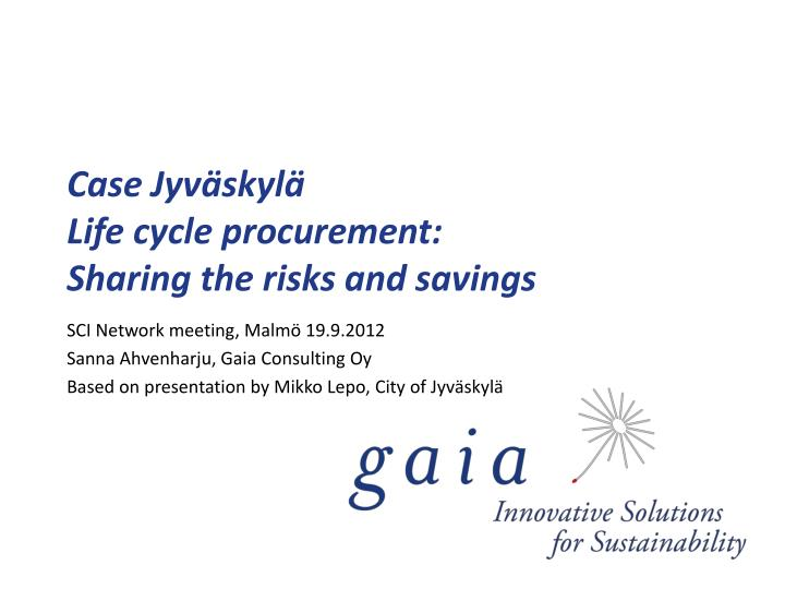 Case jyv skyl life cycle procurement sharing the risks and savings