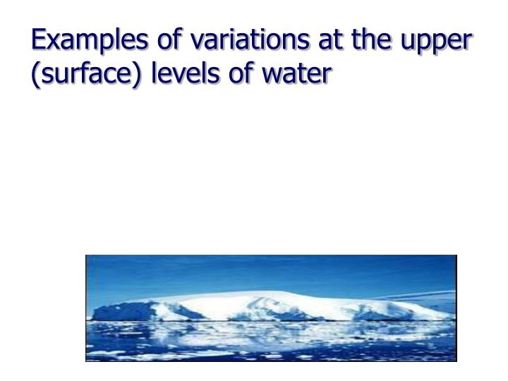 Examples of variations at the upper (surface) levels of water
