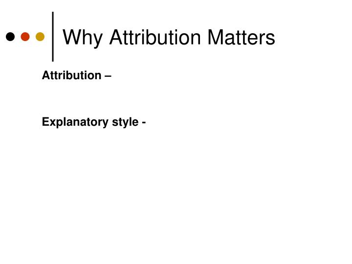 Why Attribution Matters