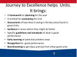 journey to excellence helps units it brings