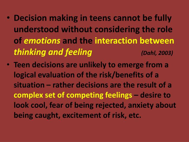 Decision making in teens cannot be fully understood without considering the role of