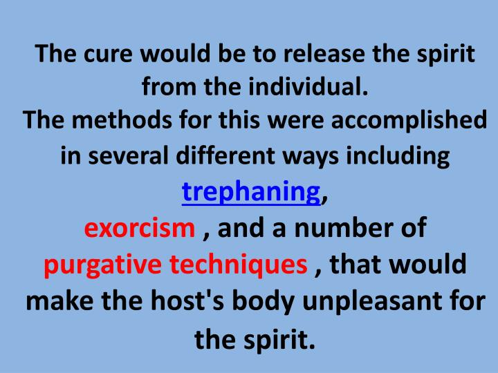 The cure would be to release the spirit from the individual.