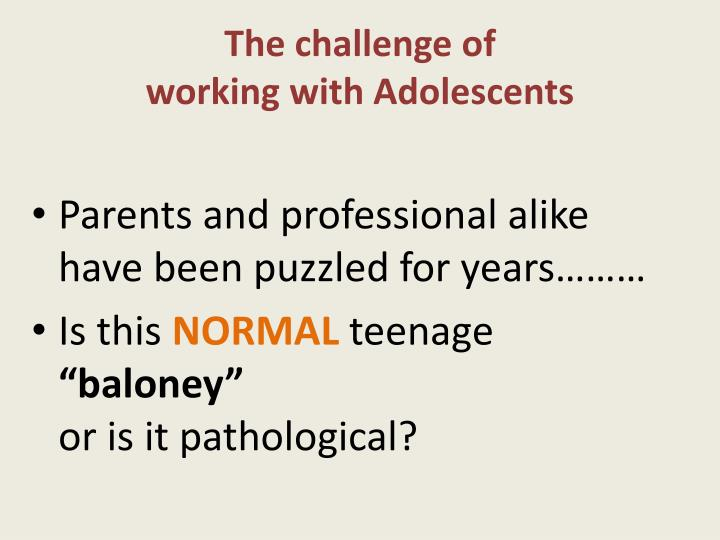 The challenge of working with adolescents