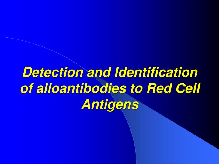 Detection and identification of alloantibodies to red cell antigens