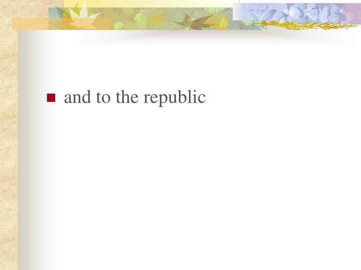 and to the republic