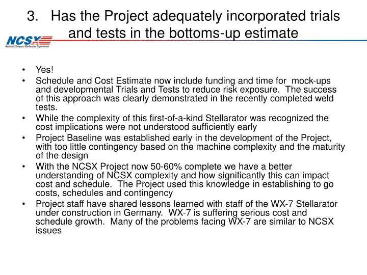3.   Has the Project adequately incorporated trials and tests in the bottoms-up estimate