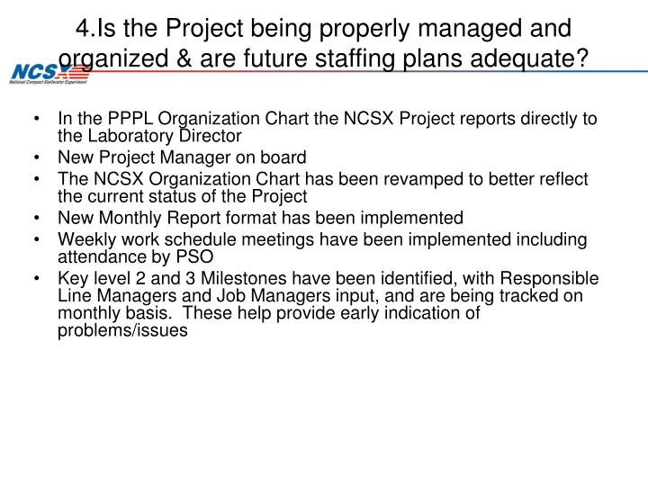 4.Is the Project being properly managed and organized & are future staffing plans adequate?