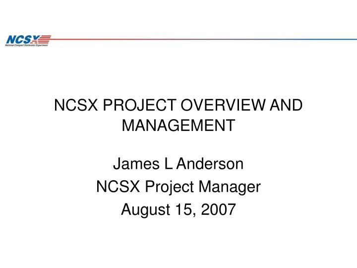 Ncsx project overview and management