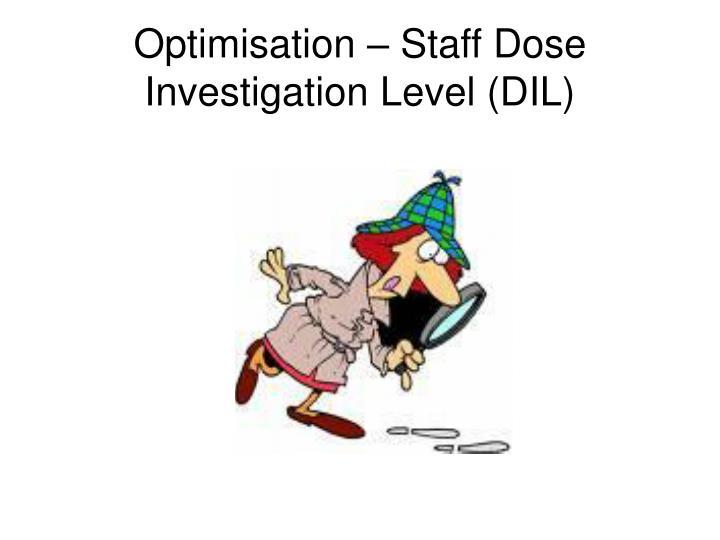 Optimisation – Staff Dose Investigation Level (DIL)