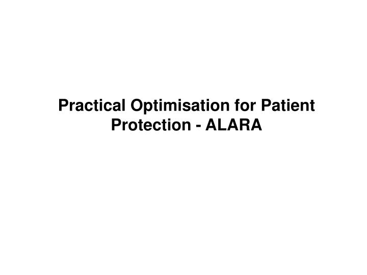 Practical Optimisation for Patient Protection