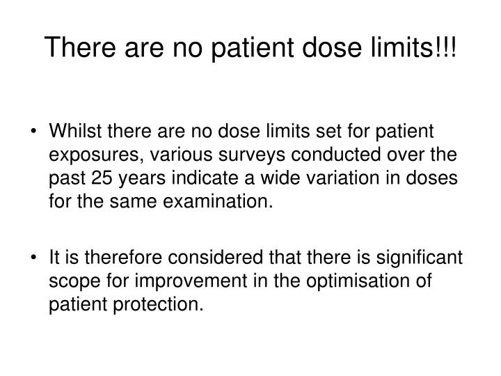 There are no patient dose limits!!!