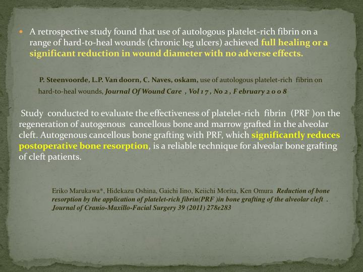 A retrospective study found that use of autologous platelet-rich fibrin on a range of hard-to-heal wounds (chronic leg ulcers) achieved