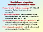 model based integration software environments needs
