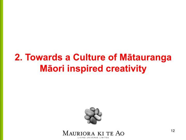 2. Towards a Culture of Mātauranga Māori inspired creativity