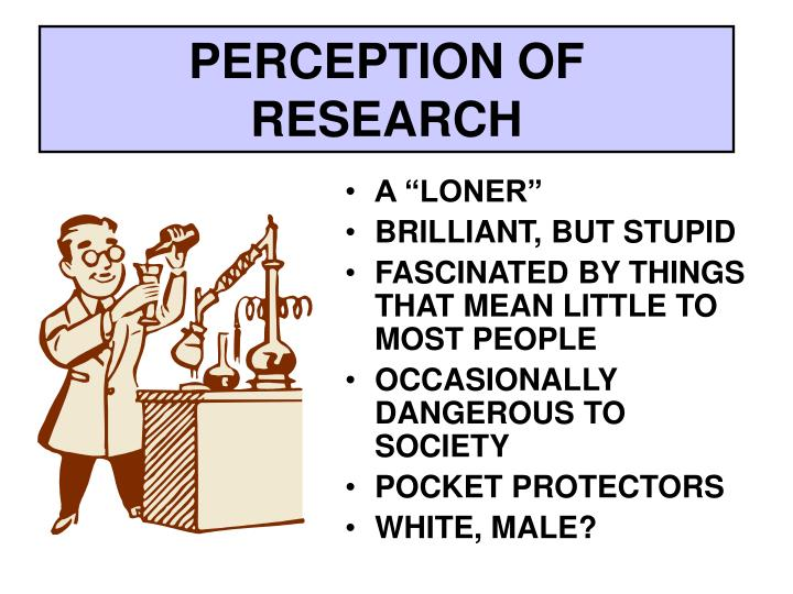 PERCEPTION OF RESEARCH