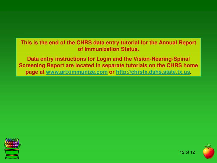 This is the end of the CHRS data entry tutorial for the Annual Report of Immunization Status.