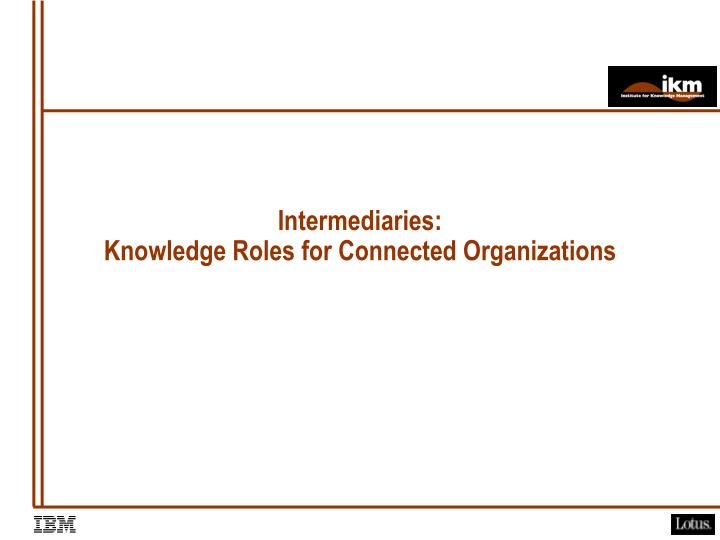 Intermediaries knowledge roles for connected organizations