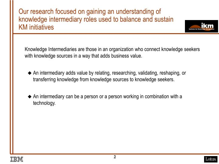 Our research focused on gaining an understanding of knowledge intermediary roles used to balance and...
