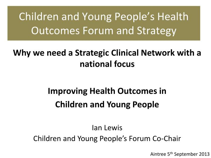 children and young people s health outcomes forum and strategy