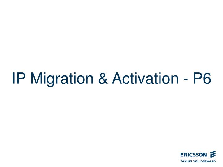 ip migration activation p6 n.