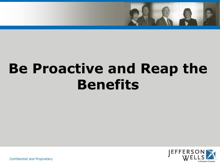Be Proactive and Reap the Benefits