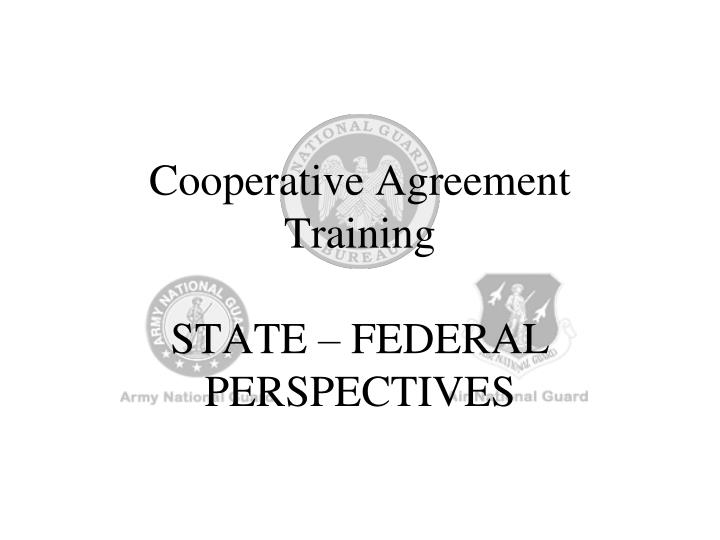 Ppt Cooperative Agreement Training State Federal Perspectives