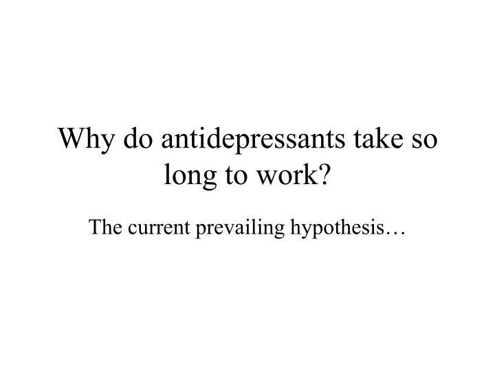 Why do antidepressants take so long to work?