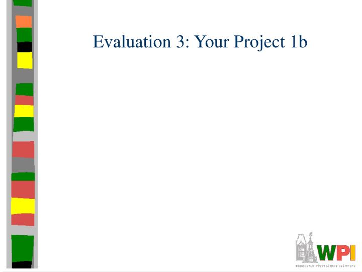 Evaluation 3: Your Project 1b